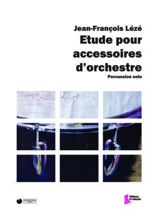 Etude pour accessoires d'orchestre – Jean-François Lézé