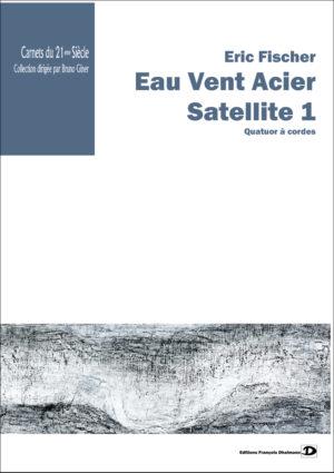 Eau Vent Acier. Satellite 1 – Eric Fischer
