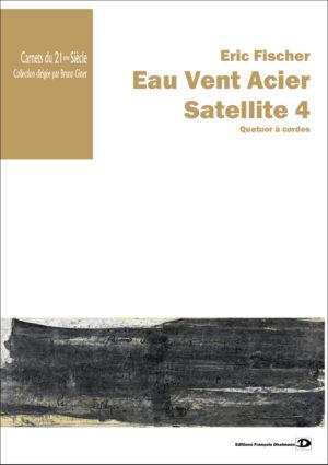Eau Vent Acier. Satellite 4 – Eric Fischer