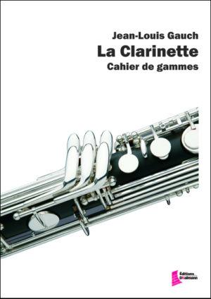 La clarinette : Cahier de gammes – Jean-Louis Gauch