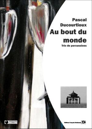 Au bout du monde – Pascal Ducourtioux
